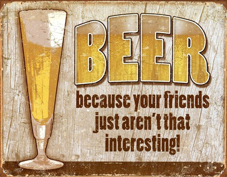 Your Friend's Are Not That Interesting! - Choose Beer