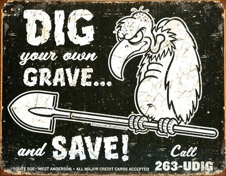 Dig Your Own Grave... - and Save!