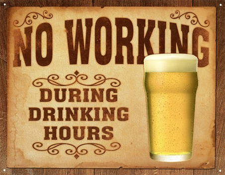 No Working During Drinking Hours - Rules of the Bar