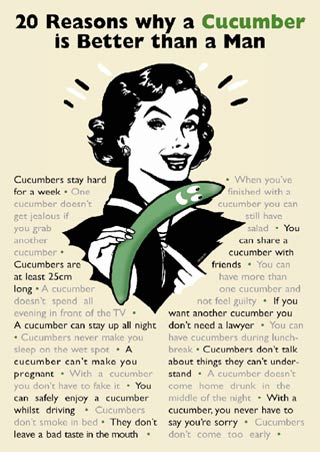 A Cucumber is Better Than A Man - Twenty Reasons Why...