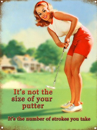 ***It's Not The Size of Your Putter
