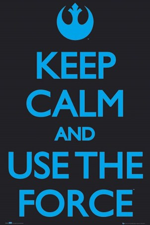 Use the Force! - Keep Calm and Carry On