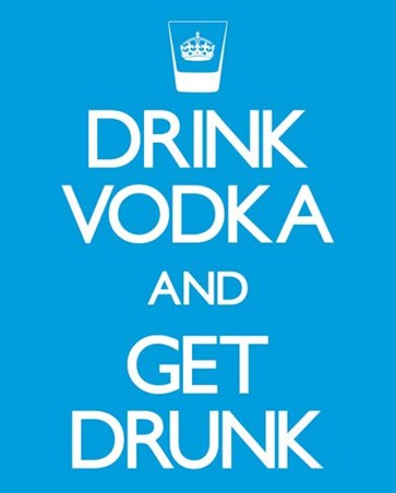 Drink Vodka and Get Drunk - Modern Day Propaganda