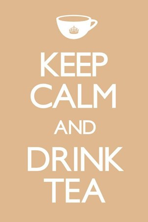 Keep Calm and Drink Tea - Warming Motivation