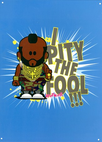 ***I Pity the Fool!