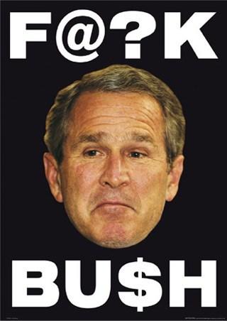 F@?K BU$H - George W. Bush