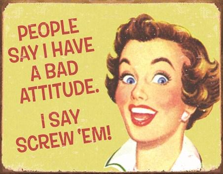 Bad Attitude - Screw Em!