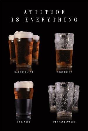 Materialist, Optimist, Pessimist, Perfectionist - Attitude is Everything