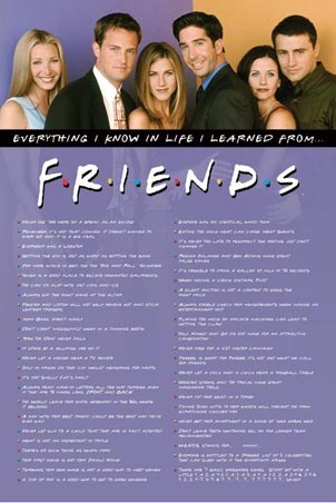 Everything I know in life I learned from... - Friends