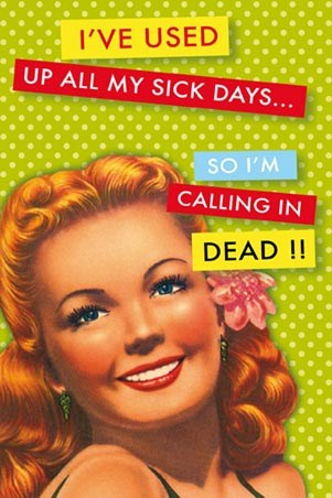 I've used up all my sick days… - Workplace Humour