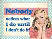 Nobody Notices What I Do Womanly Woes