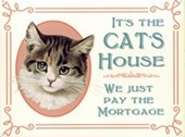 It's The Cat's House We Just Pay The Mortgage