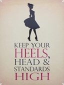 Keep Your Heels, Head & Standards High Big Expectations