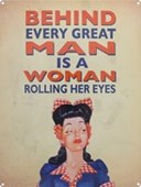 Behind Every Great Man..... Is A Woman Rolling Her Eyes