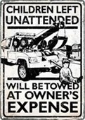 Unattended Children Will Be Towed At Owner's Expense