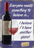 Believe In Wine Have Another Glass