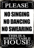 This Is A Respectable House No Singing, No Dancing, No Swearing