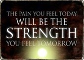 The Pain You Feel Today The Strength Of Tomorrow