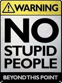 No Stupid People Beyond This Point Warning!