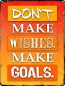 Don't Make Wishes Make Goals