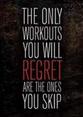 The Only Workouts You Will Regret Are The Ones You Skip