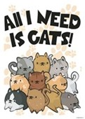 All I Need Is... Cats!
