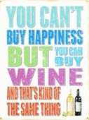 You Can't Buy Happiness You Can Buy Wine