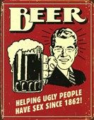 Helping Ugly People Have Sex Since 1862! Beer