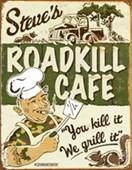 Roadkill Cafe You Kill It, We Grill It