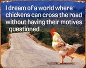 Why Did the Chicken Cross the Road? Ulterior Motive