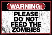 Please Do Not Feed The Zombies Warning Sign