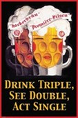 Drink Triple, See Double, Act Single Premiere Pilsen
