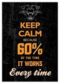 60% Of The Time It Works Every Time Keep Calm & Carry On