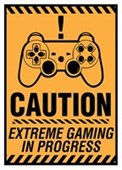 Caution! Extreme Gaming In Progress