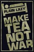 Plain Lazy: Make Tea Not War Plain Lazy