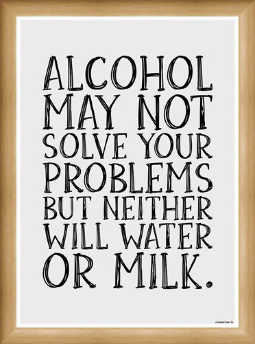 Framed Framed Alcohol May Not Solve Your Problems - Drink