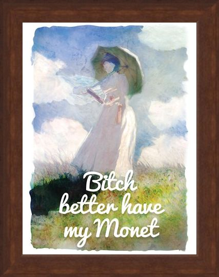 Framed Framed An Artist's Paycheque - Bitch Better Have My Monet