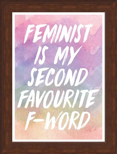 Framed Framed One For The Girls! - Feminist Is My Second Favourite F-Word