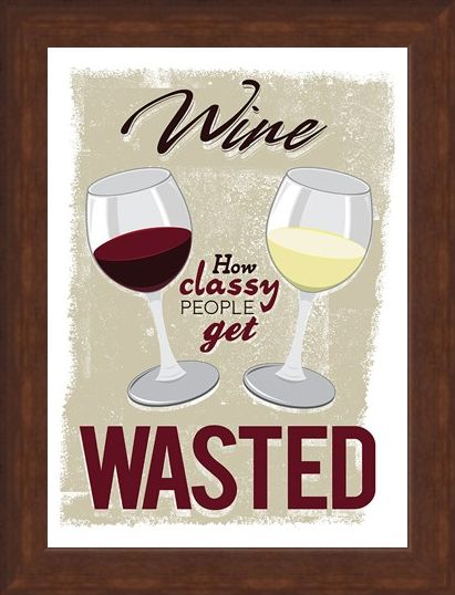 Framed Framed How Classy People Get Wasted - Wine