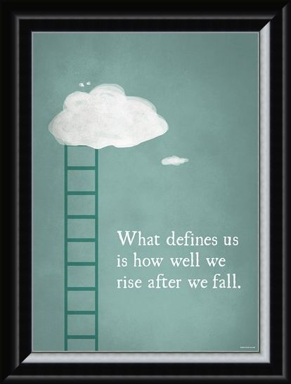 Framed Framed What Defines Us Is How We Rise - After We Fall