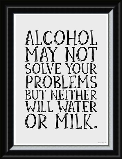 Framed Framed Alcohol May Not Solve Your Problems - Drink