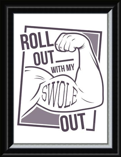 Framed Framed Roll Out With My Swole - Get Gym Ready
