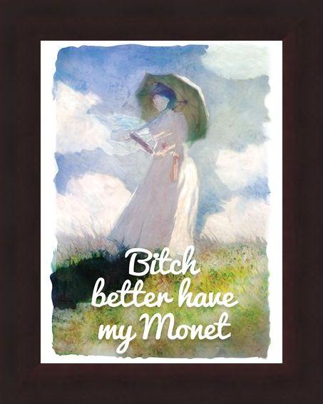 Framed Framed An Artist's Paycheque - Bitch Better Have My Monet