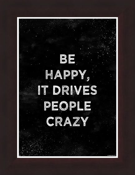 Framed Framed Be Happy - It Drives People Crazy