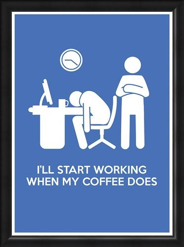 "Framed Framed ""I'll Start Working When My Coffee Does"" - Office Banter"