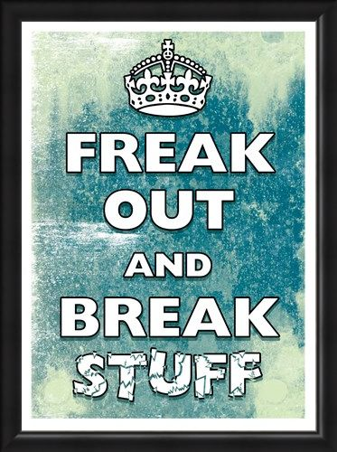 Framed Framed Freak Out and Break Stuff - Keep Calm & Carry On
