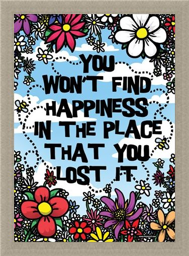 Framed Framed You Won't Find Happiness - In The Place That You Lost It!