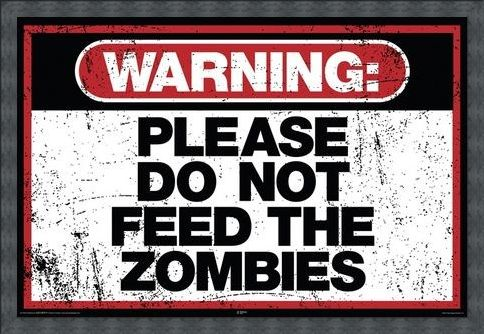 Framed Framed Please Do Not Feed The Zombies - Warning Sign