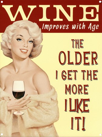 Wine Improves With Age - The Older I Get