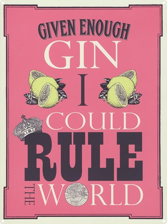 Given Enough Gin I Could Rule The World - Retro Drinking Quote